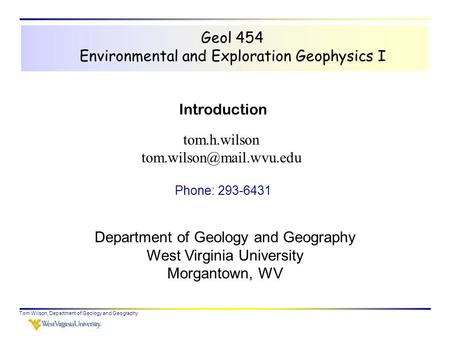 Tom Wilson, Department of Geology and Geography Geol 454 Environmental and Exploration Geophysics I tom.h.wilson Department of.