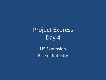 Project Express Day 4 US Expansion Rise of Industry.