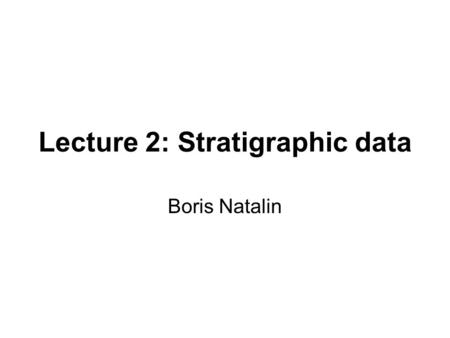 Lecture 2: Stratigraphic data Boris Natalin. Data from surface outcrops Subsurface data such as well logs, seismic data, and cores Sedimentary rocks: