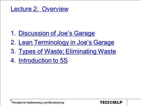 Principles for Implementing Lean Manufacturing Lecture 2: Overview 1.Discussion of Joe's Garage 2.Lean Terminology in Joe's Garage 3.Types of Waste; Eliminating.