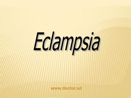 Www.doctor.sd. Pre- eclampsia ImpendingEclampsia It is a disease of pregnancy characterized by BP 140/ 90 or more. BP 140/ 90 or more. After 20 week gestational.