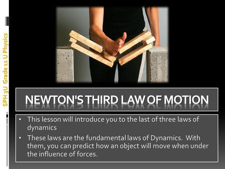 This lesson will introduce you to the last of three laws of dynamics This lesson will introduce you to the last of three laws of dynamics These laws are.