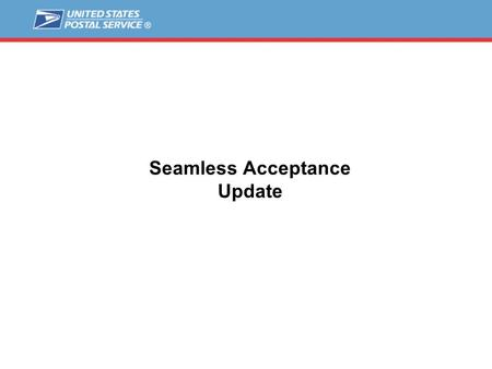 Seamless Acceptance Update. 2 Seamless Approach  Value Stream Mapping (Measure) –Initial mailers: IWCO (08/22-26), Arandell, DST(10/4), Quad, PBPS –Map.