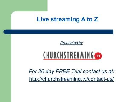 Presented by For 30 day FREE Trial contact us at:  Live streaming A to Z.
