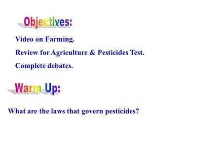 Video on Farming. Review for Agriculture & Pesticides Test. Complete debates. What are the laws that govern pesticides?