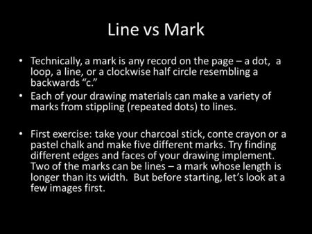 "Line vs Mark Technically, a mark is any record on the page – a dot, a loop, a line, or a clockwise half circle resembling a backwards ""c."" Each of your."