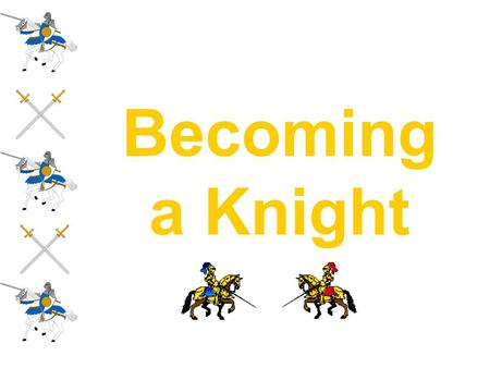 Becoming a Knight. Page Age 7 Serving in household Learning swordplay Playing chess and other strategy games Hunting with hawks and falcons Learning code.