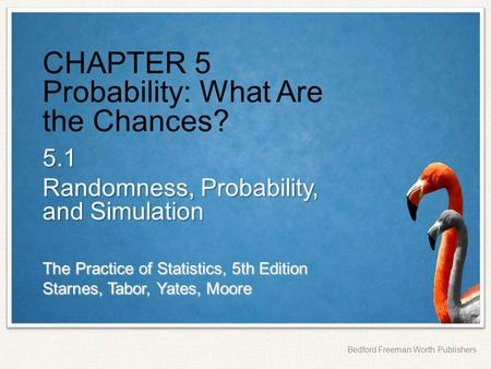 CHAPTER 5 Probability: What Are the Chances?