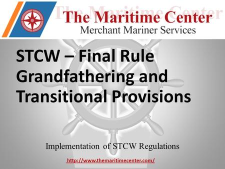 STCW – Final Rule Grandfathering and Transitional Provisions Implementation of STCW Regulations
