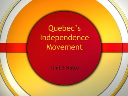 Quebec's Independence Movement Unit 5 Notes. Quebec.