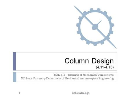 Column Design ( ) MAE 316 – Strength of Mechanical Components