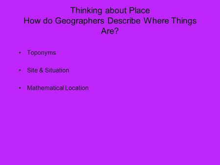 Thinking about Place How do Geographers Describe Where Things Are?
