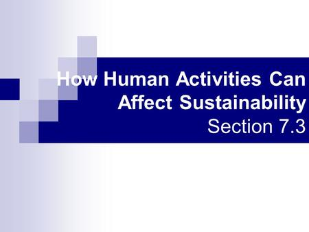 How Human Activities Can Affect Sustainability Section 7.3