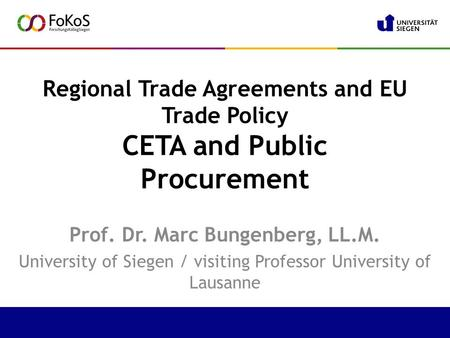 Regional Trade Agreements and EU Trade Policy CETA and Public Procurement Prof. Dr. Marc Bungenberg, LL.M. University of Siegen / visiting Professor University.