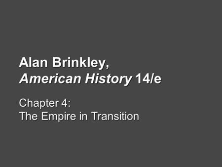 Alan Brinkley, American History 14/e Chapter 4: The Empire in Transition.