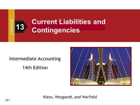13-1 Intermediate Accounting 14th Edition 13 Current Liabilities and Contingencies Kieso, Weygandt, and Warfield.