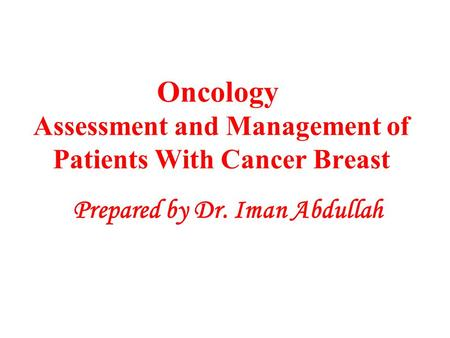 Oncology Assessment and Management of Patients With Cancer Breast Prepared by Dr. Iman Abdullah.