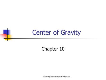 Alta High Conceptual Physics Center of Gravity Chapter 10.
