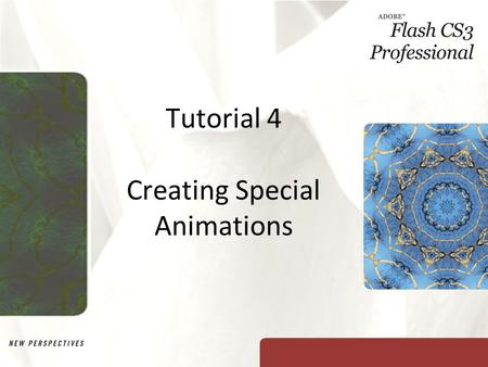 Tutorial 4 Creating Special Animations. XP Objectives Create an animation using a motion guide layer Create an animation using a mask layer Animate text.