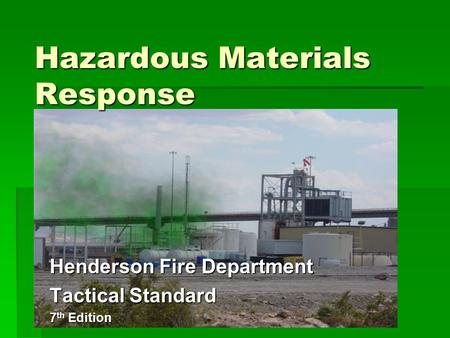 Hazardous Materials Response Henderson Fire Department Tactical Standard 7 th Edition.