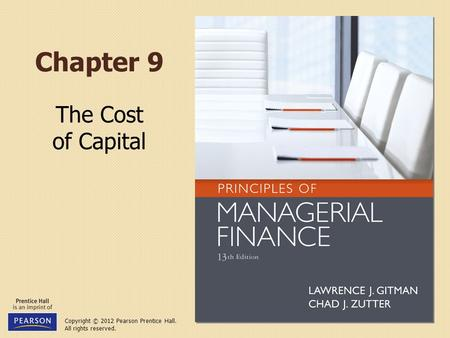 Copyright © 2012 Pearson Prentice Hall. All rights reserved. Chapter 9 The Cost of Capital.