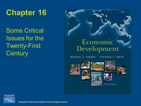 Copyright © 2009 Pearson Addison-Wesley. All rights reserved. Chapter 16 Some Critical Issues for the Twenty-First Century.