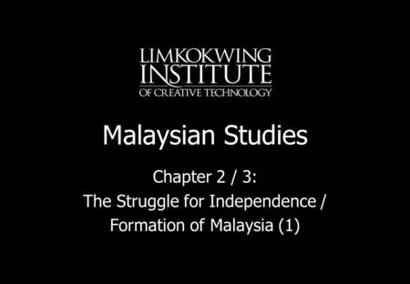 Malaysian Studies Chapter 2 / 3: The Struggle for Independence / Formation of Malaysia (1)
