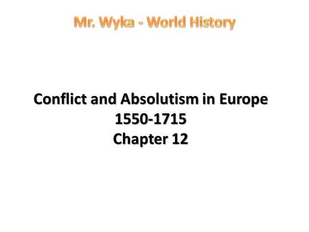 Conflict and Absolutism in Europe Chapter 12