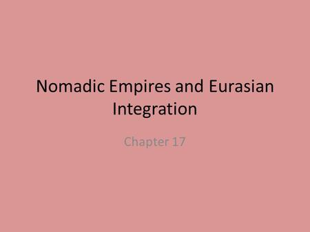 Nomadic Empires and Eurasian Integration Chapter 17.