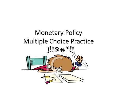 Monetary Policy Multiple Choice Practice