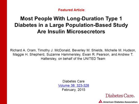 Most People With Long-Duration Type 1 Diabetes in a Large Population-Based Study Are Insulin Microsecretors Featured Article: Richard A. Oram, Timothy.