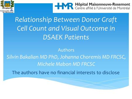 Relationship Between Donor Graft Cell Count and Visual Outcome in DSAEK Patients Authors Silvin Bakalian MD PhD, Johanna Choremis MD FRCSC, Michele Mabon.