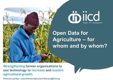 Strengthening farmer organisations to use technology to increase and sustain agricultural growth. Francois Laureys – Lead Advisor Agriculture