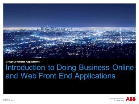 © ABB Group June 9, 2015 | Slide 1 Introduction to Doing Business Online and Web Front End Applications Group Commerce Applications.