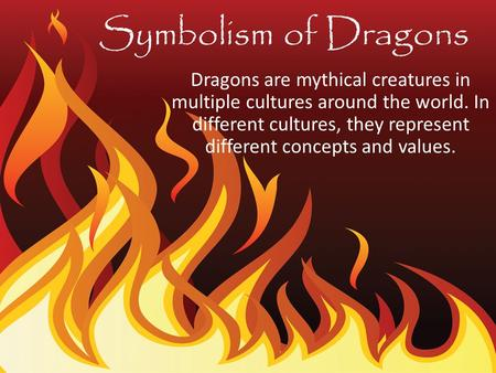 Symbolism of Dragons Dragons are mythical creatures in multiple cultures around the world. In different cultures, they represent different concepts and.