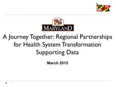 1 A Journey Together: Regional Partnerships for Health System Transformation Supporting Data March 2015.