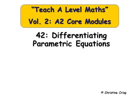 "42: Differentiating Parametric Equations © Christine Crisp ""Teach A Level Maths"" Vol. 2: A2 Core Modules."