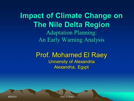 Impact of Climate Change on The Nile Delta Region Adaptation Planning: An Early Warning Analysis Prof. Mohamed El Raey University of Alexandria Alexandria,