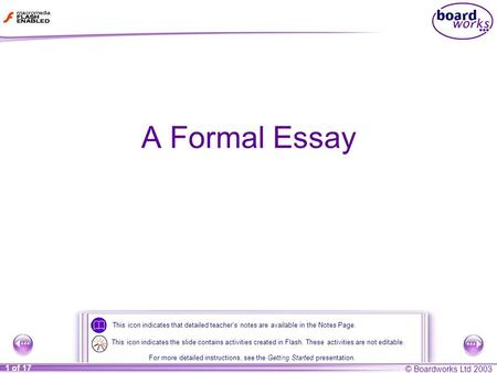 © Boardworks Ltd 2003 1 of 17 A Formal Essay This icon indicates that detailed teacher's notes are available in the Notes Page. For more detailed instructions,