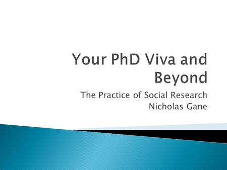 The Practice of Social Research Nicholas Gane.  An oral examination that comes after the submission of your doctoral thesis  It does not happen immediately.