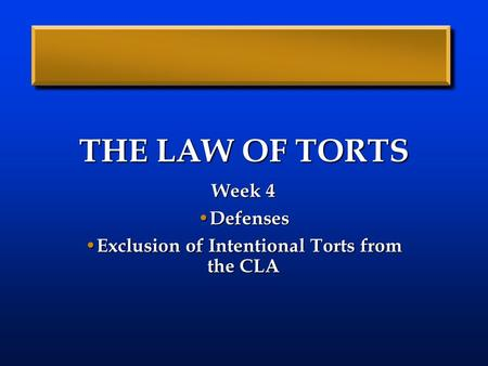 Week 4 Defenses Exclusion of Intentional Torts from the CLA