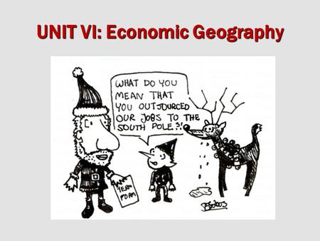 UNIT VI: Economic Geography. Core: -wealthy -industrialized -MDC's U.S., W. Europe, Japan Semi-periphery: -developing -newly industrializing (NIC) China,