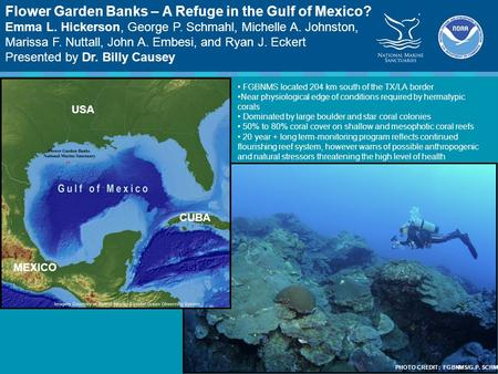 Flower Garden Banks – A Refuge in the Gulf of Mexico? Emma L. Hickerson, George P. Schmahl, Michelle A. Johnston, Marissa F. Nuttall, John A. Embesi, and.