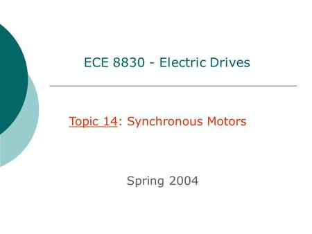 ECE 8830 - Electric Drives Topic 14: Synchronous Motors Spring 2004.