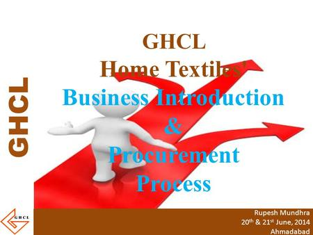 GHCL Home Textiles' Business Introduction & Procurement Process Rupesh Mundhra 20 th & 21 st June, 2014 Ahmadabad.