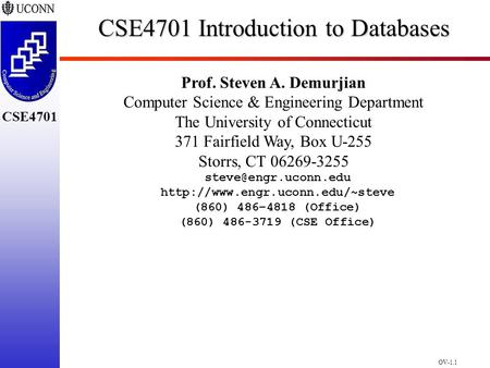OV-1.1 CSE4701 CSE4701 Introduction to Databases Prof. Steven A. Demurjian Computer Science & Engineering Department The University of Connecticut 371.