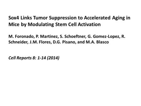 Sox4 Links Tumor Suppression to Accelerated Aging in Mice by Modulating Stem Cell Activation M. Foronado, P. Martinez, S. Schoeftner, G. Gomez-Lopez, R.