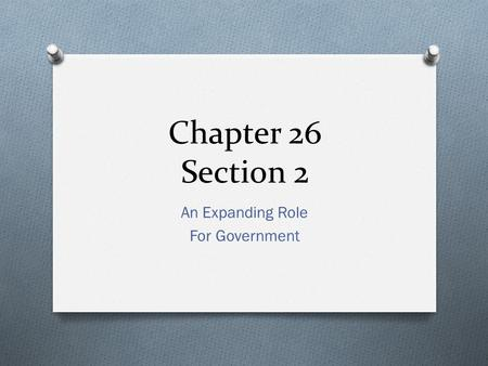 Chapter 26 Section 2 An Expanding Role For Government.