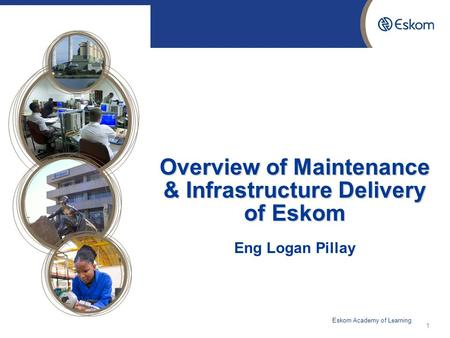 2015/06/091 Overview of Maintenance & Infrastructure Delivery of Eskom Overview of Maintenance & Infrastructure Delivery of Eskom Eng Logan Pillay Eskom.