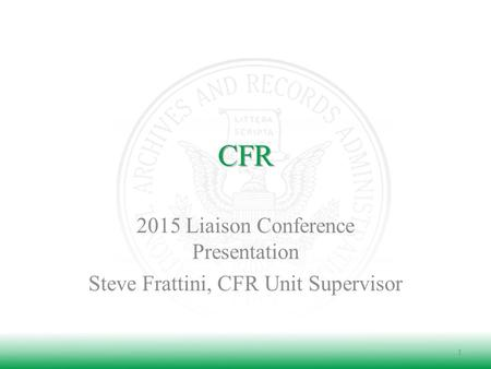 CFR 2015 Liaison Conference Presentation Steve Frattini, CFR Unit Supervisor 1.